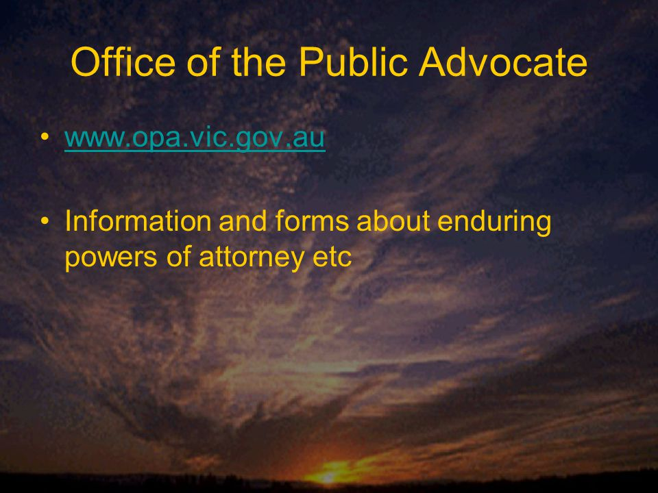 Office of the Public Advocate www.opa.vic.gov.au Information and forms about enduring powers of attorney etc