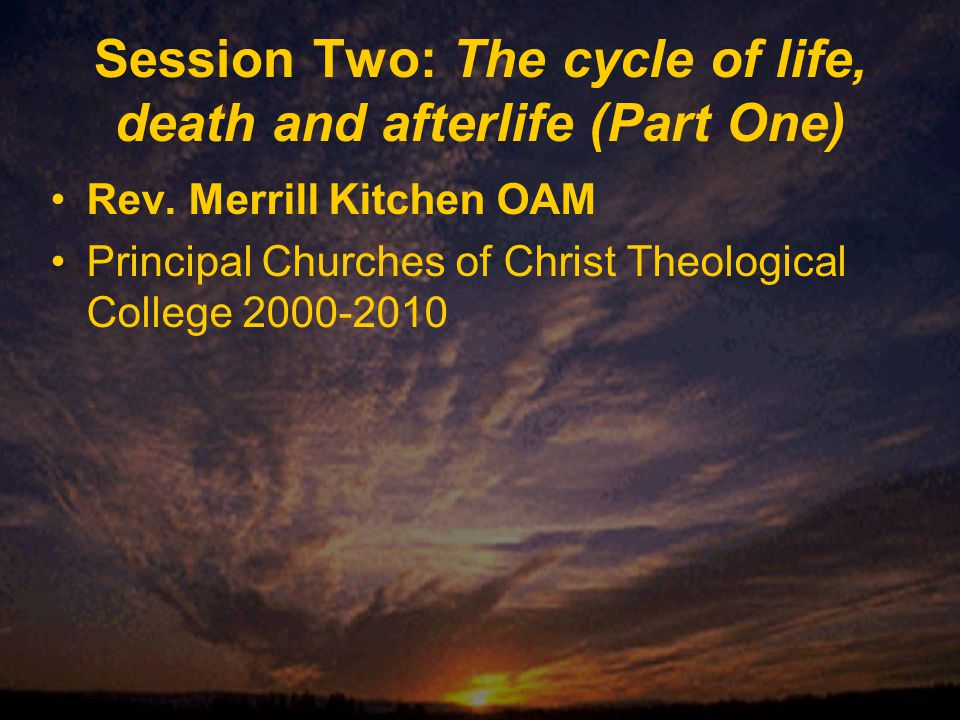Session Two: The cycle of life, death and afterlife (Part One) Rev.