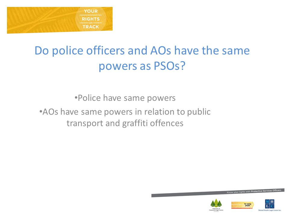 Do police officers and AOs have the same powers as PSOs.