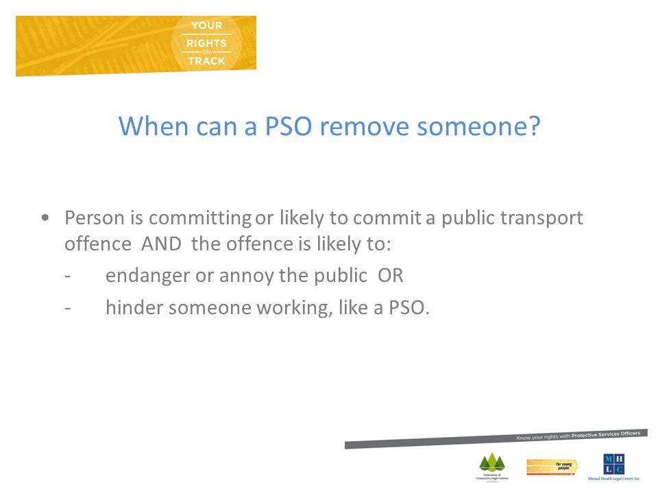 When can a PSO remove someone.