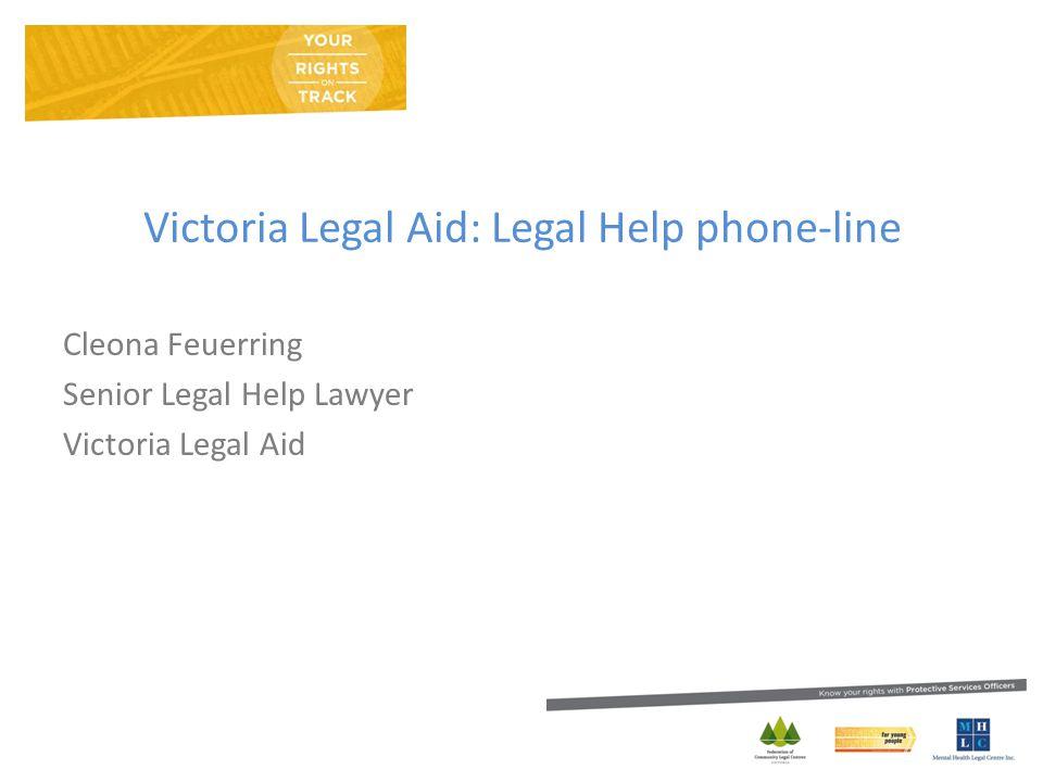 Victoria Legal Aid: Legal Help phone-line Cleona Feuerring Senior Legal Help Lawyer Victoria Legal Aid