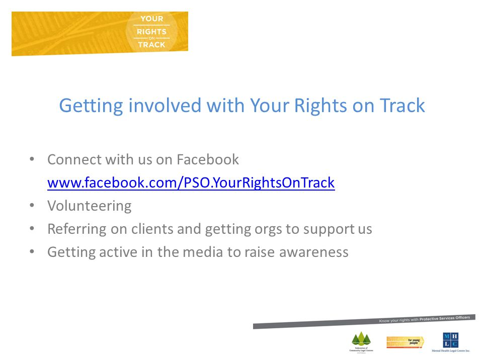 Getting involved with Your Rights on Track Connect with us on Facebook   Volunteering Referring on clients and getting orgs to support us Getting active in the media to raise awareness