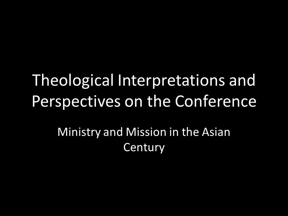 Theological Interpretations and Perspectives on the Conference Ministry and Mission in the Asian Century