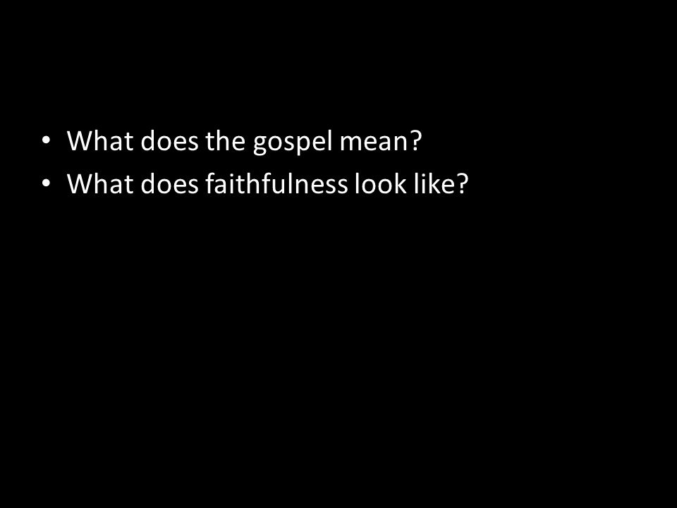 What does the gospel mean What does faithfulness look like