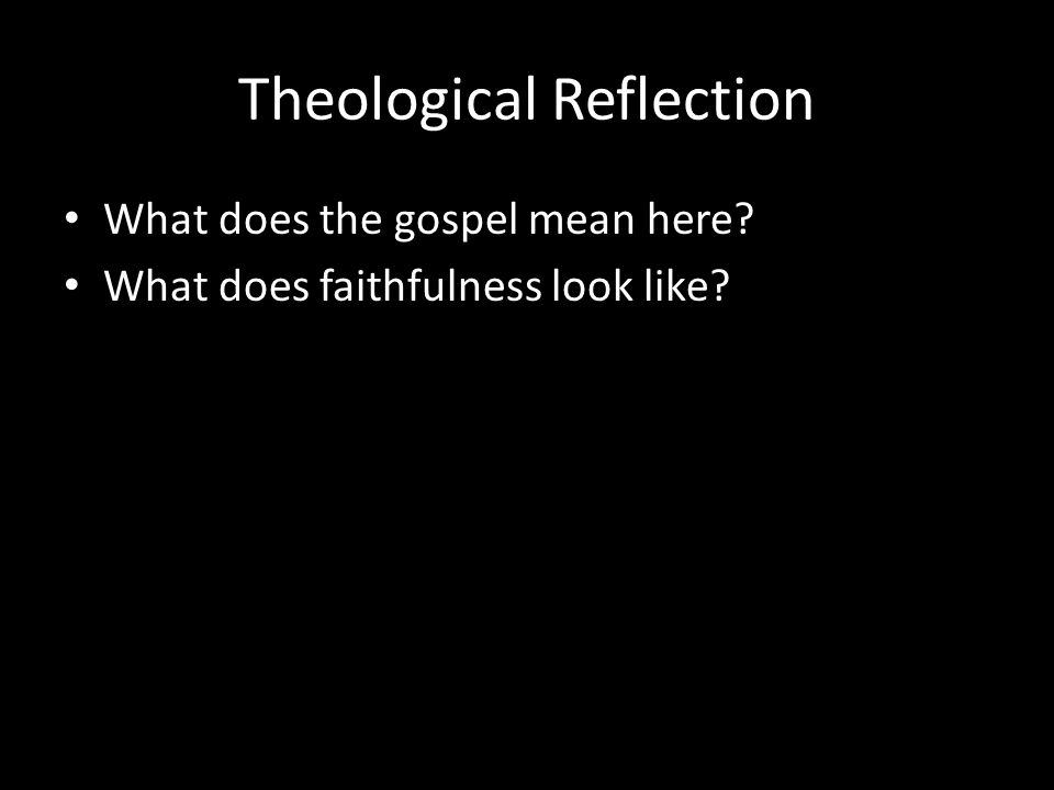 Theological Reflection What does the gospel mean here What does faithfulness look like