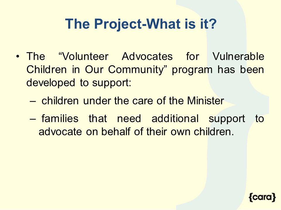 "The Project-What is it? The ""Volunteer Advocates for Vulnerable Children in Our Community"" program has been developed to support: – children under the"