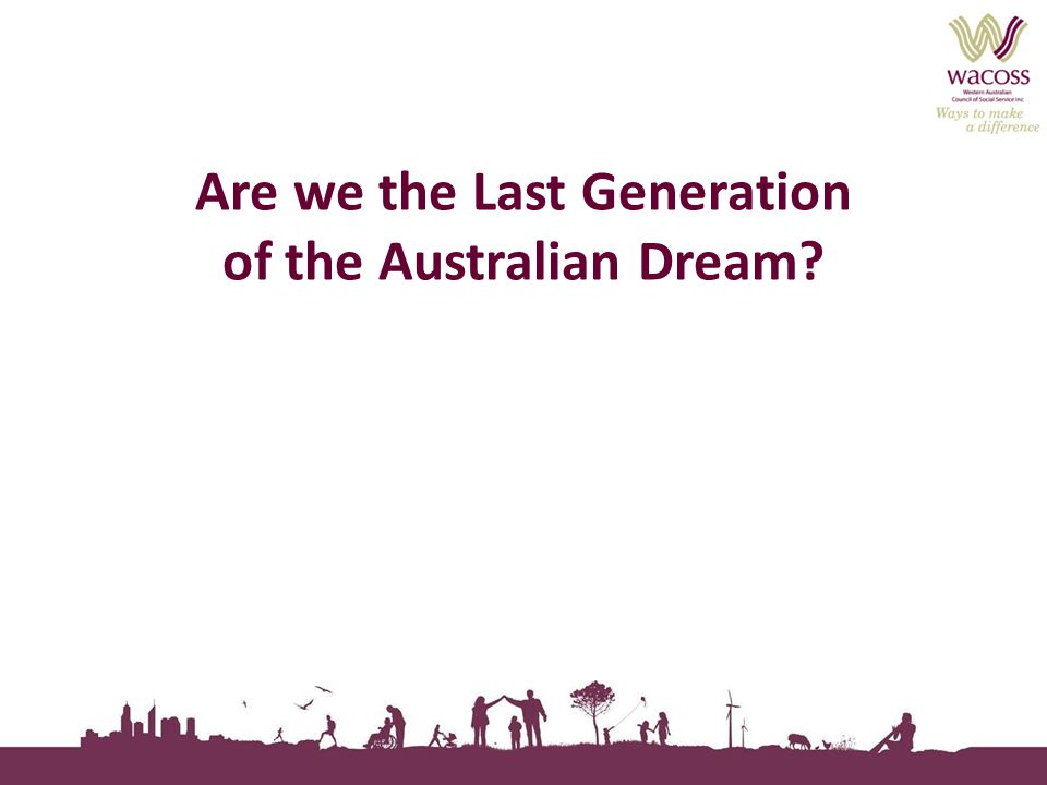 Are we the Last Generation of the Australian Dream