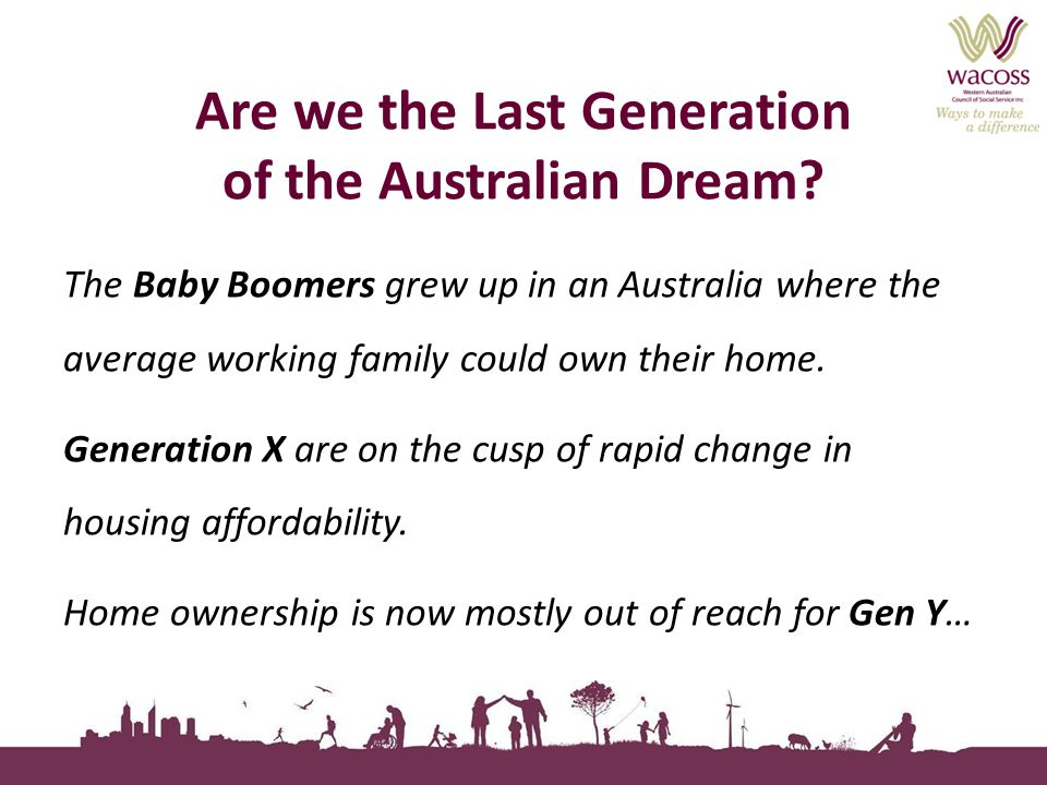 The Baby Boomers grew up in an Australia where the average working family could own their home.