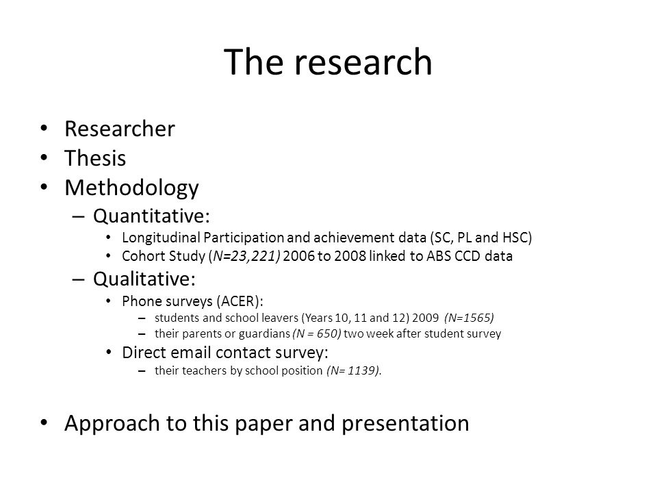 The research Researcher Thesis Methodology – Quantitative: Longitudinal Participation and achievement data (SC, PL and HSC) Cohort Study (N=23,221) 20