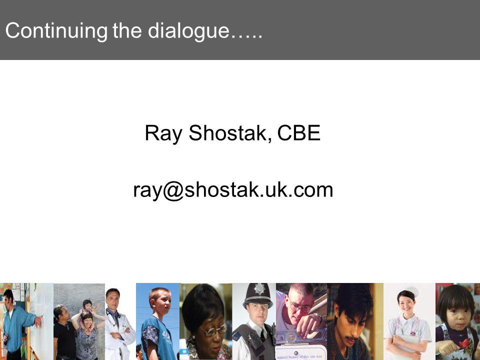 Continuing the dialogue….. Ray Shostak, CBE ray@shostak.uk.com