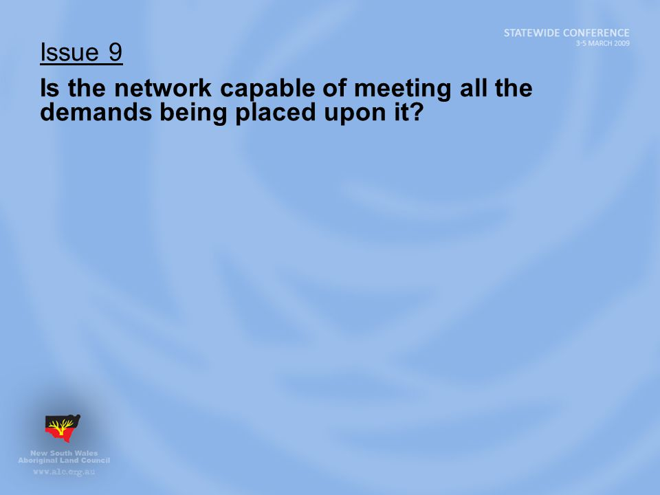 Issue 9 Is the network capable of meeting all the demands being placed upon it