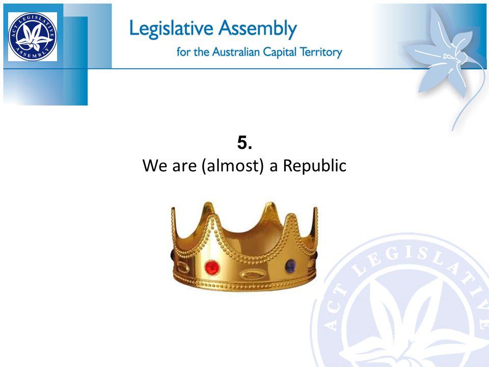 5. We are (almost) a Republic