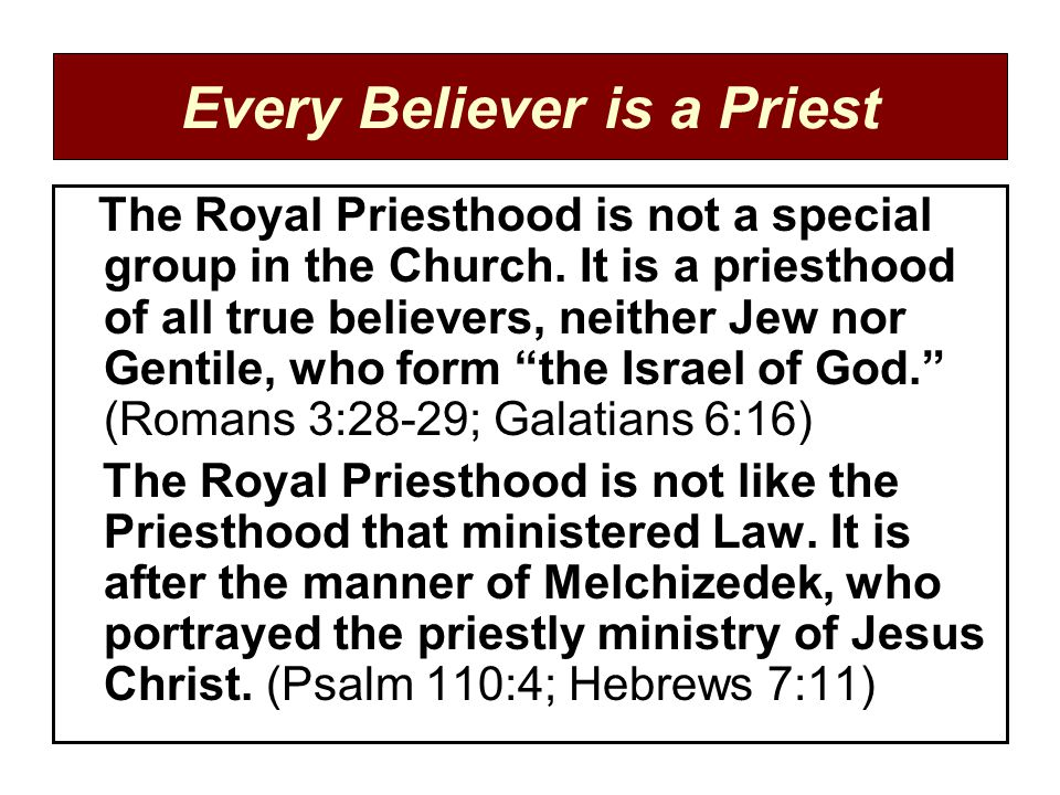 Every Believer is a Priest The Royal Priesthood is not a special group in the Church.