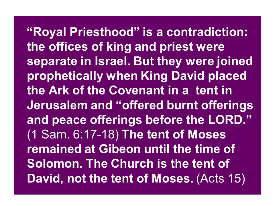 Royal Priesthood is a contradiction: the offices of king and priest were separate in Israel.