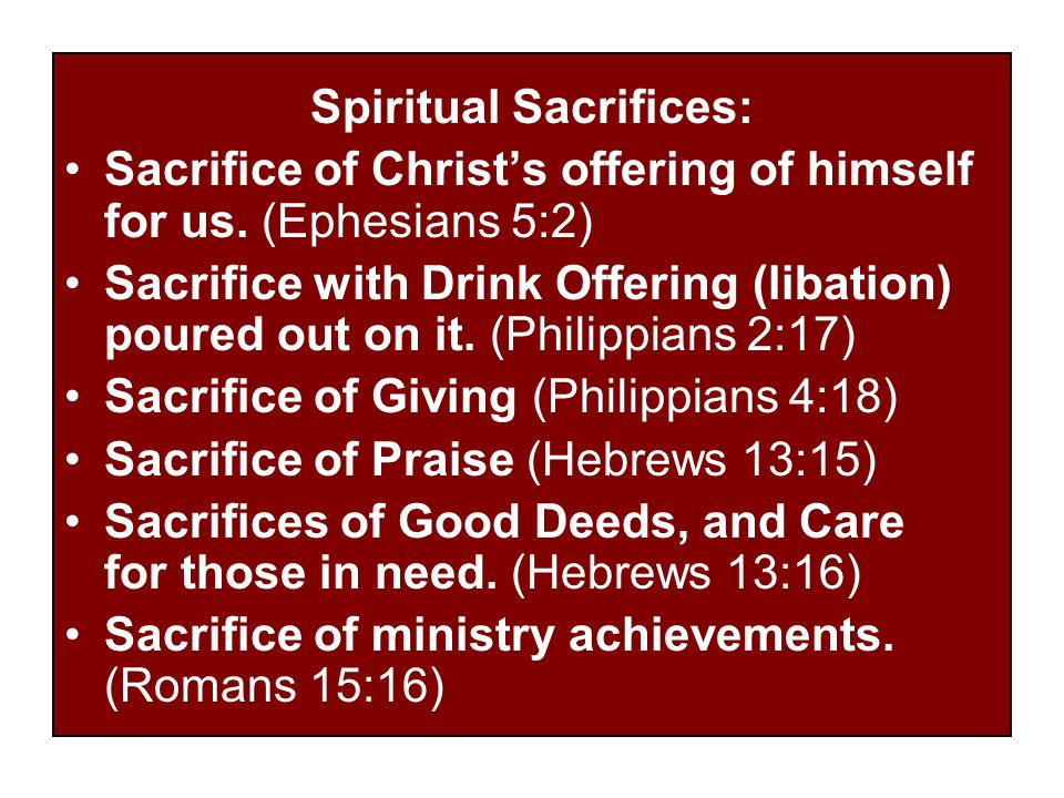 Spiritual Sacrifices: Sacrifice of Christ's offering of himself for us.