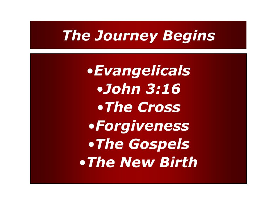 The Journey Begins Evangelicals John 3:16 The Cross Forgiveness The Gospels The New Birth