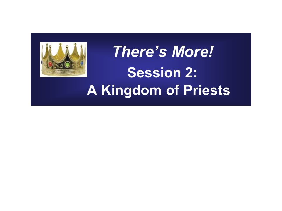 There's More! Session 2: A Kingdom of Priests