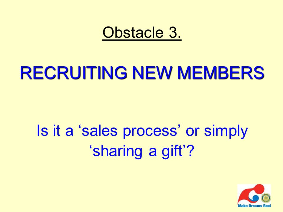 RECRUITING NEW MEMBERS Obstacle 3.