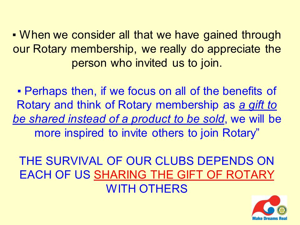 ▪ When we consider all that we have gained through our Rotary membership, we really do appreciate the person who invited us to join.