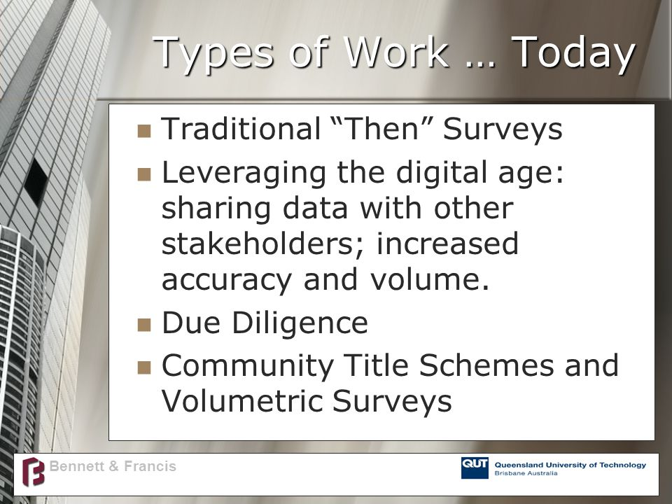 Types of Work … Today Traditional Then Surveys Leveraging the digital age: sharing data with other stakeholders; increased accuracy and volume.