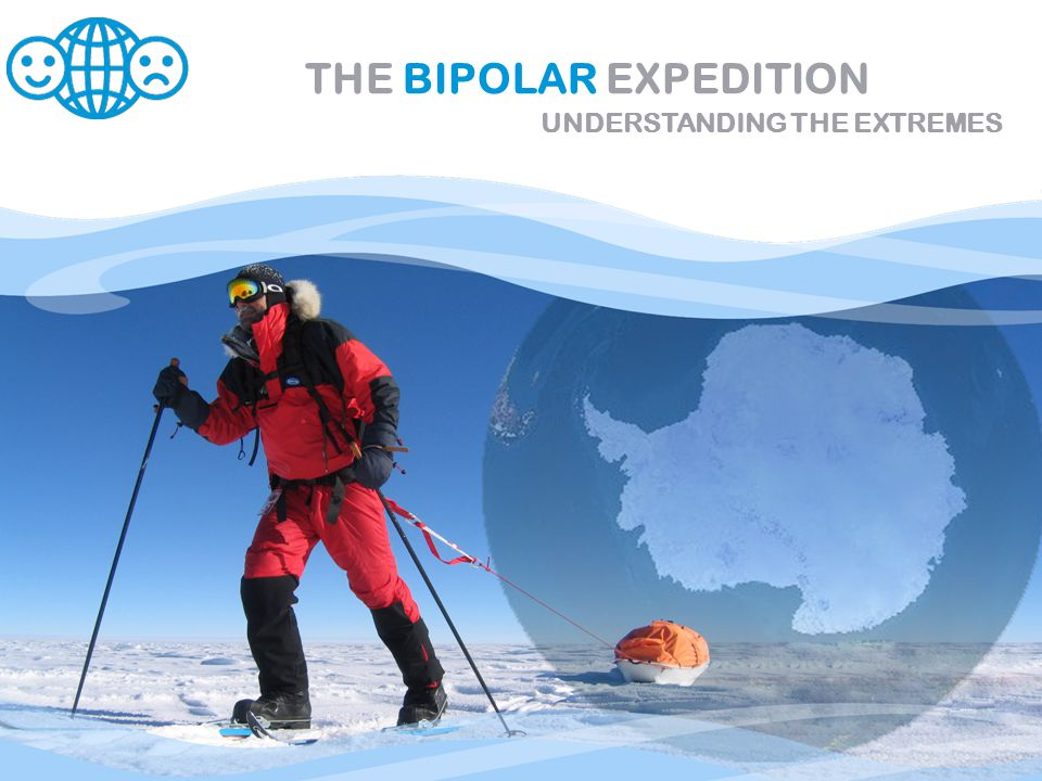 THE BIPOLAR EXPEDITION UNDERSTANDING THE EXTREMES