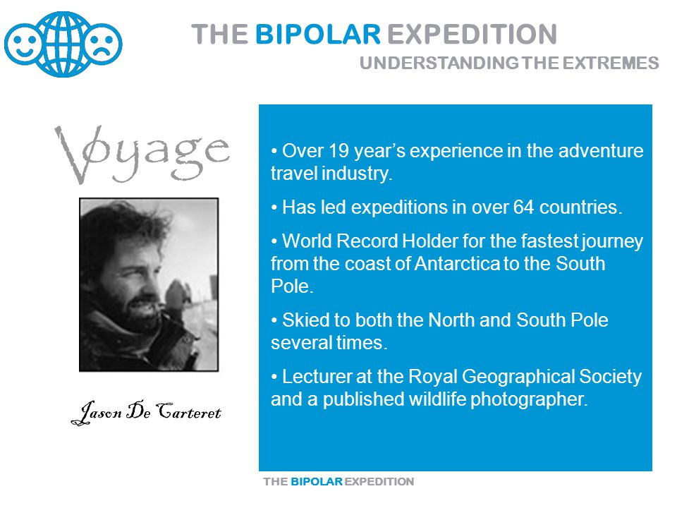 THE BIPOLAR EXPEDITION Over 19 year's experience in the adventure travel industry.