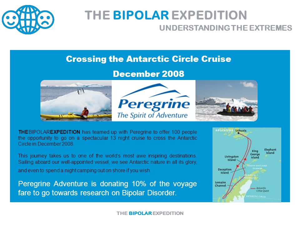 THE BIPOLAR EXPEDITION THEBIPOLAREXPEDITION has teamed up with Peregrine to offer 100 people the opportunity to go on a spectacular 13 night cruise to cross the Antarctic Circle in December 2008.