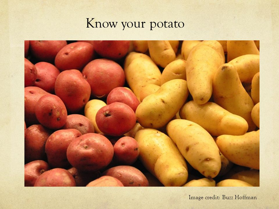 Know your potato Image credit: Buzz Hoffman