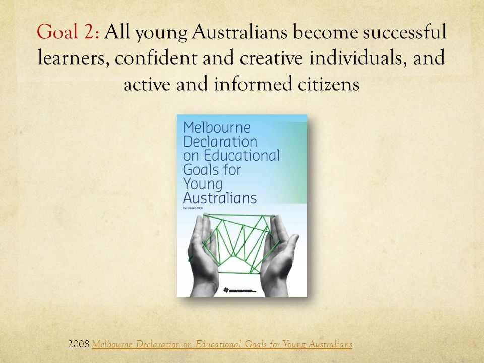 Goal 2: All young Australians become successful learners, confident and creative individuals, and active and informed citizens 2008 Melbourne Declarat
