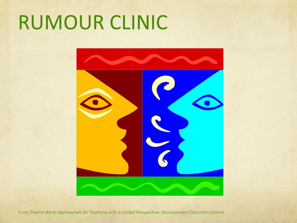 From Theme Work: Approaches for Teaching with a Global Perspective. Development Education Centre RUMOUR CLINIC