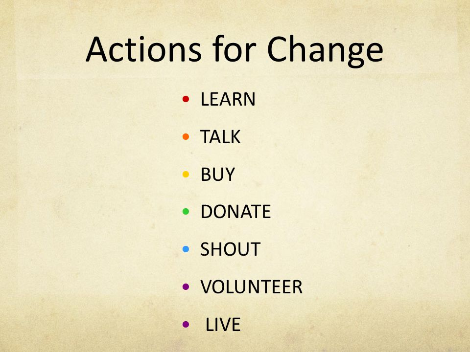 Actions for Change LEARN TALK BUY DONATE SHOUT VOLUNTEER LIVE