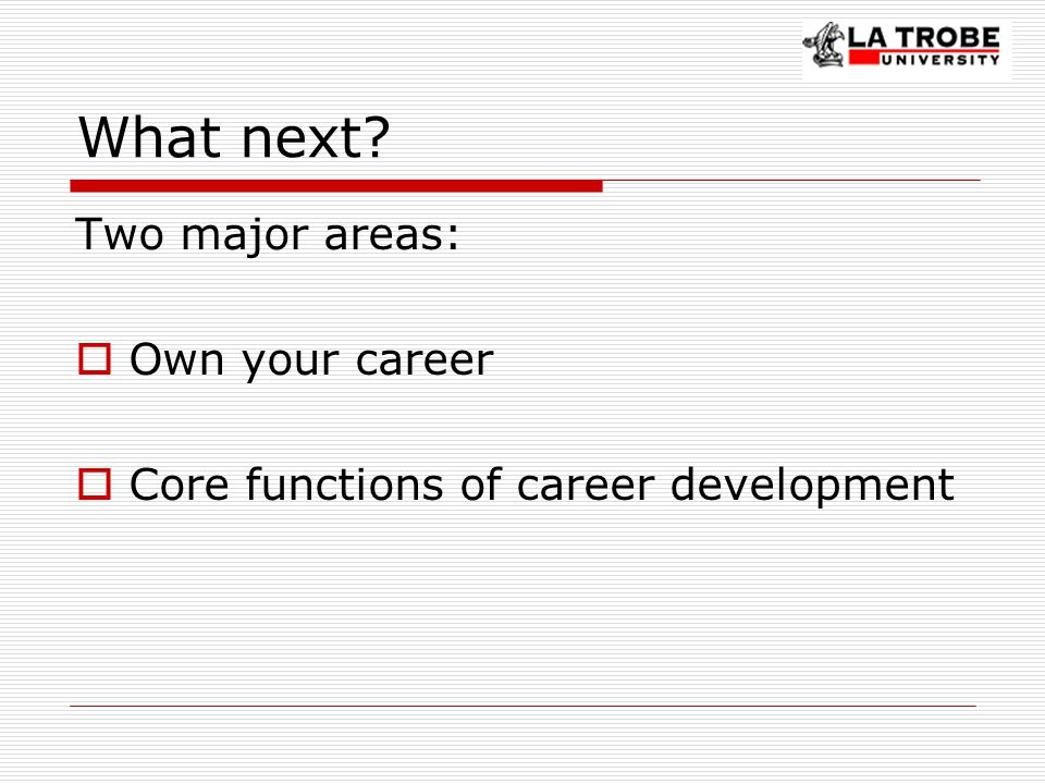 What next Two major areas:  Own your career  Core functions of career development