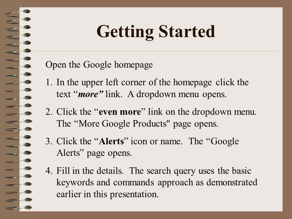 Getting Started Open the Google homepage 1.In the upper left corner of the homepage click the text more link.
