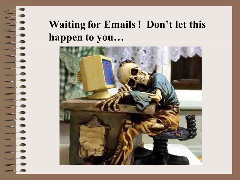 Waiting for Emails ! Don't let this happen to you…