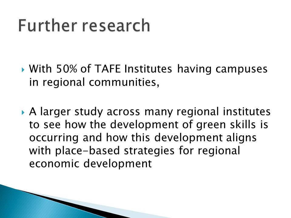  With 50% of TAFE Institutes having campuses in regional communities,  A larger study across many regional institutes to see how the development of green skills is occurring and how this development aligns with place-based strategies for regional economic development