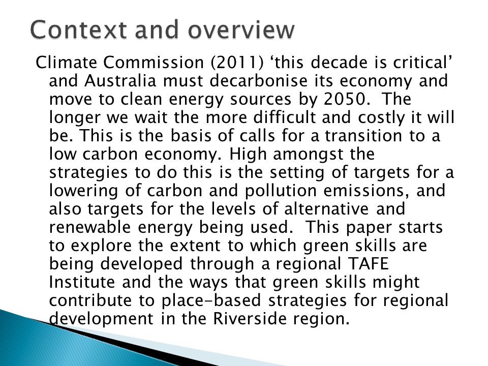 Climate Commission (2011) 'this decade is critical' and Australia must decarbonise its economy and move to clean energy sources by 2050.