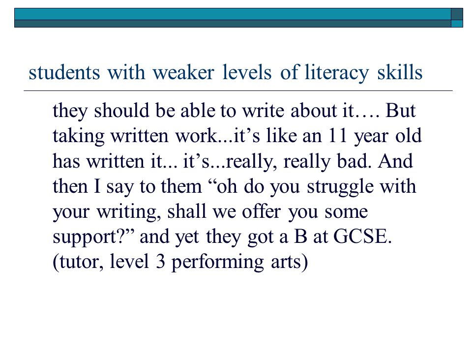 students with weaker levels of literacy skills they should be able to write about it….