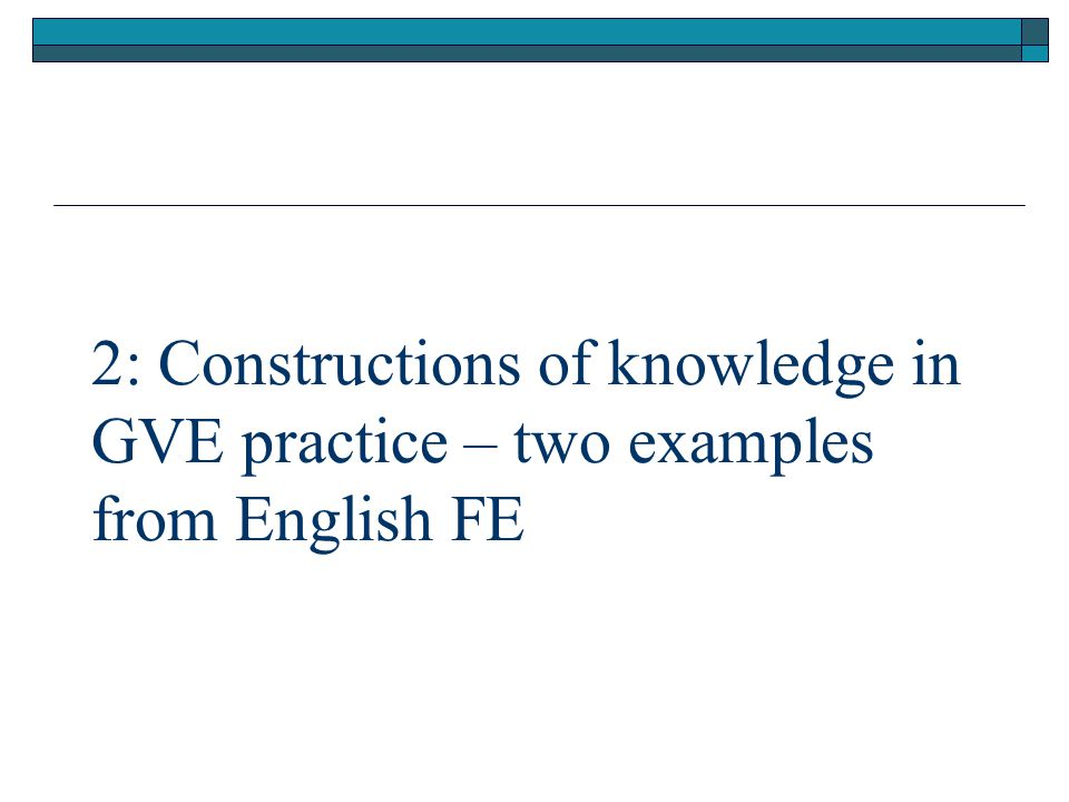 2: Constructions of knowledge in GVE practice – two examples from English FE