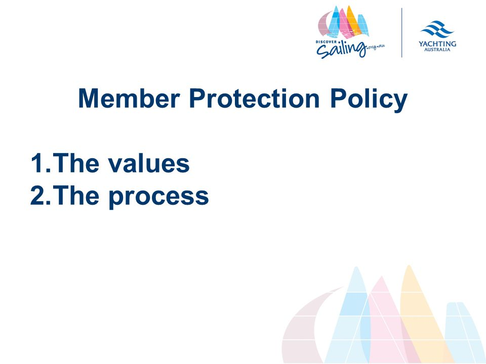 Member Protection Policy 1.The values 2.The process