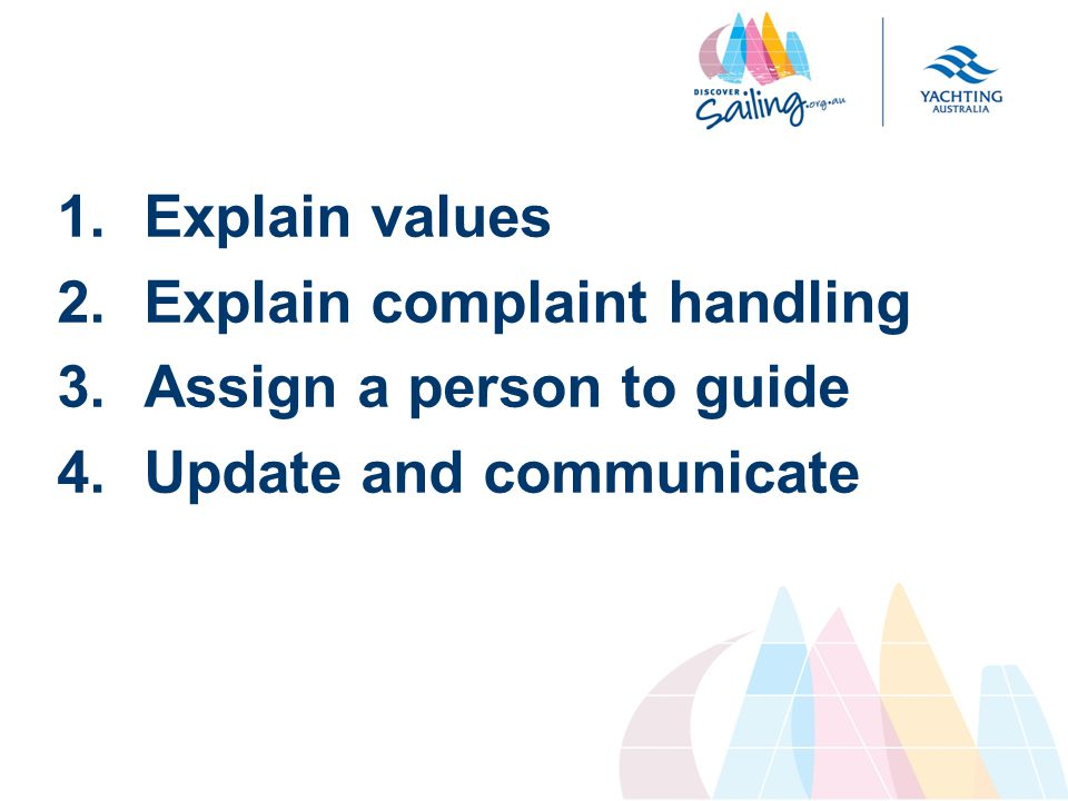 1.Explain values 2.Explain complaint handling 3.Assign a person to guide 4.Update and communicate