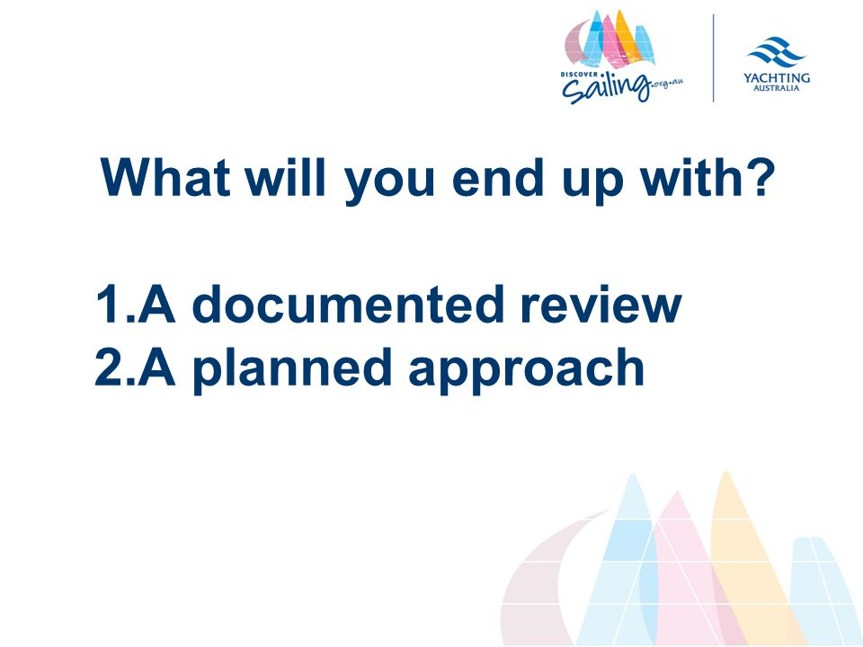 What will you end up with 1.A documented review 2.A planned approach