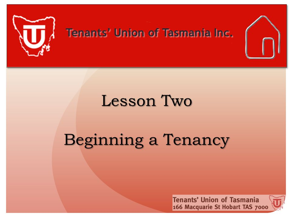 Tenants' Union of Tasmania Inc. Lesson Two Beginning a Tenancy