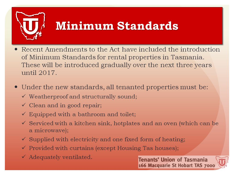 Recent Amendments to the Act have included the introduction of Minimum Standards for rental properties in Tasmania.