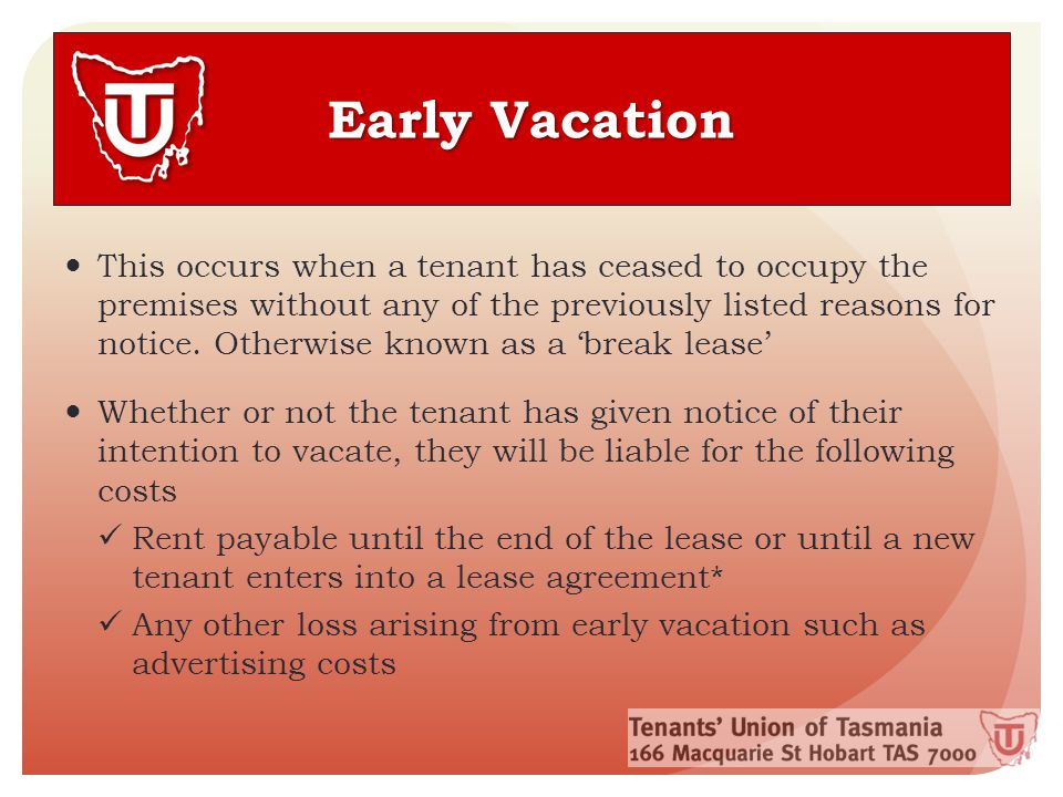 Early Vacation This occurs when a tenant has ceased to occupy the premises without any of the previously listed reasons for notice.