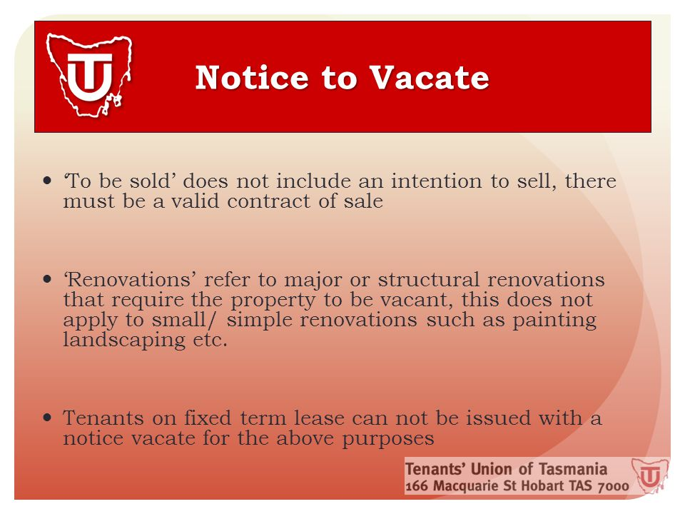 Notice to Vacate 'To be sold' does not include an intention to sell, there must be a valid contract of sale 'Renovations' refer to major or structural renovations that require the property to be vacant, this does not apply to small/ simple renovations such as painting landscaping etc.