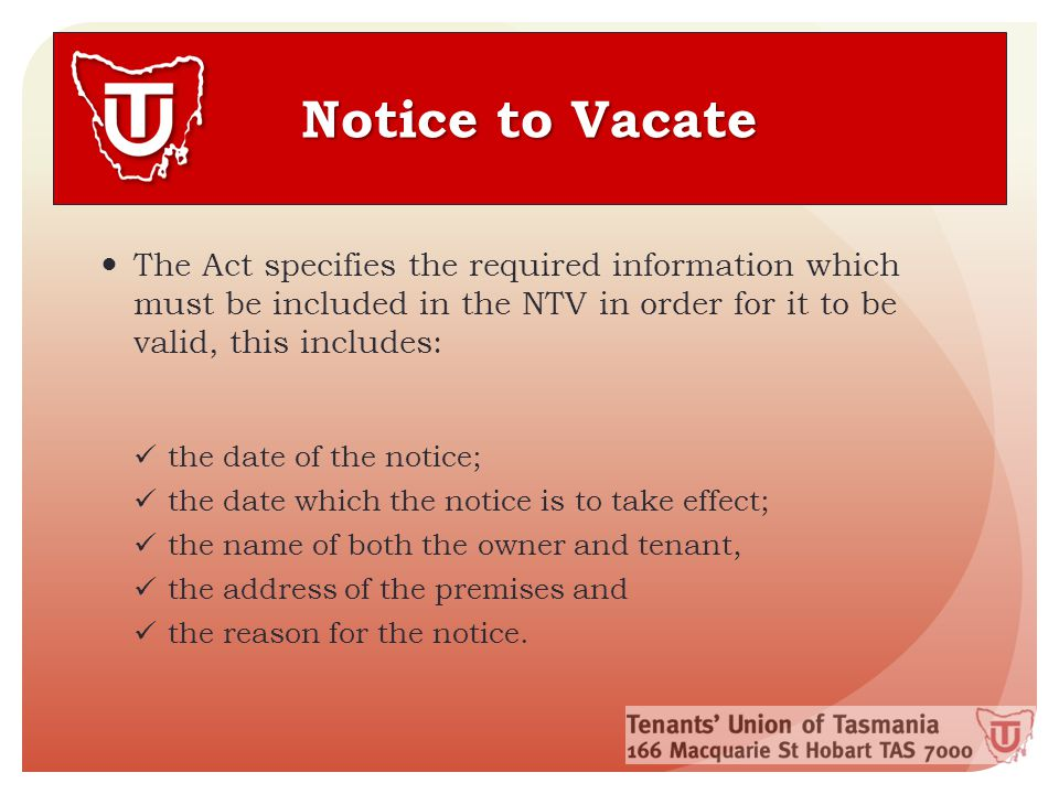 The Act specifies the required information which must be included in the NTV in order for it to be valid, this includes: the date of the notice; the date which the notice is to take effect; the name of both the owner and tenant, the address of the premises and the reason for the notice.