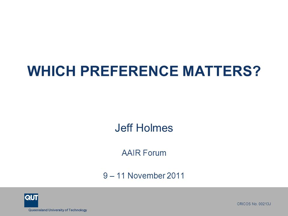 Queensland University of Technology CRICOS No. 00213J WHICH PREFERENCE MATTERS.