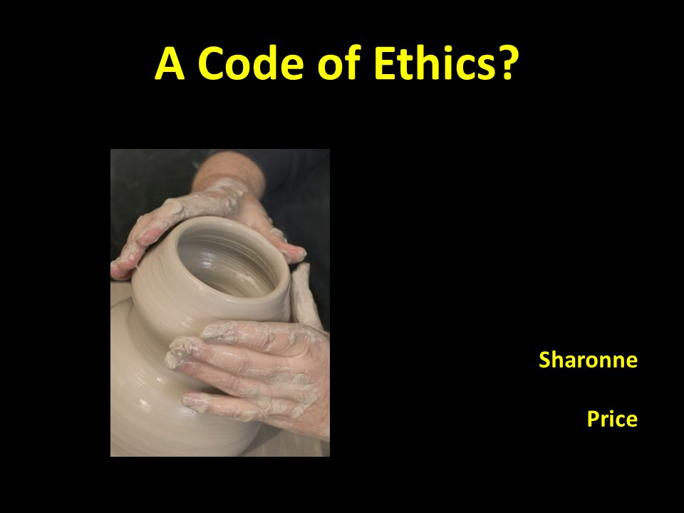 A Code of Ethics Sharonne Price