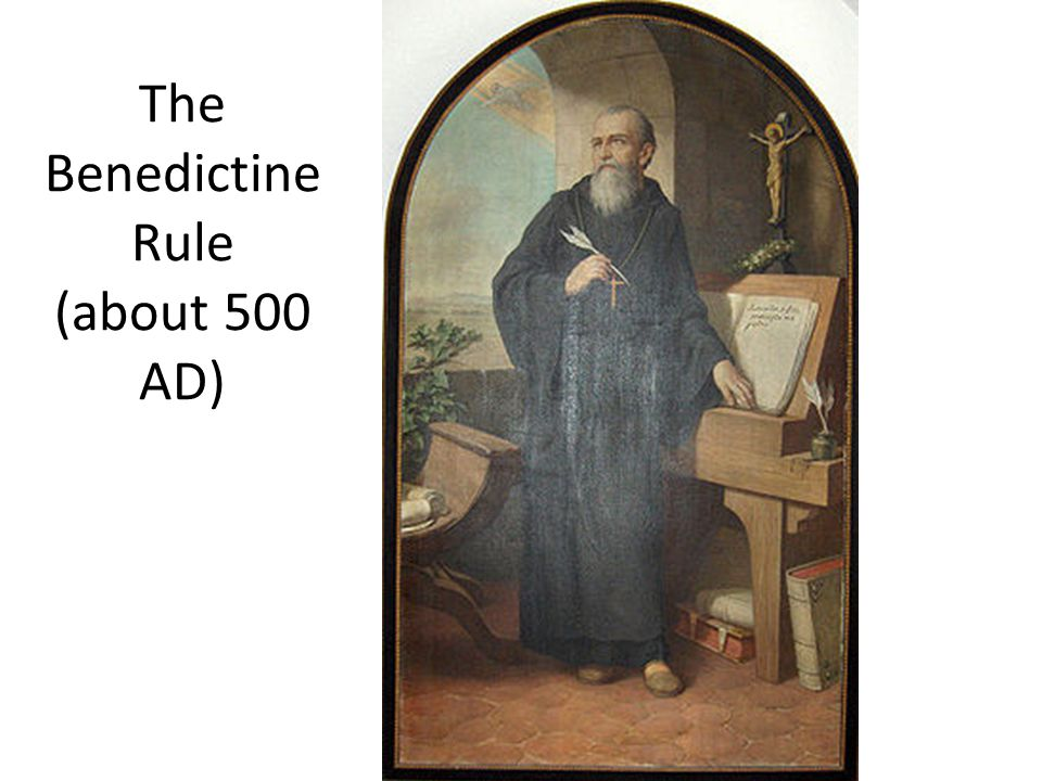 The Benedictine Rule (about 500 AD)