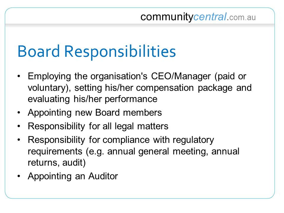communitycentral. com.au Employing the organisation's CEO/Manager (paid or voluntary), setting his/her compensation package and evaluating his/her per